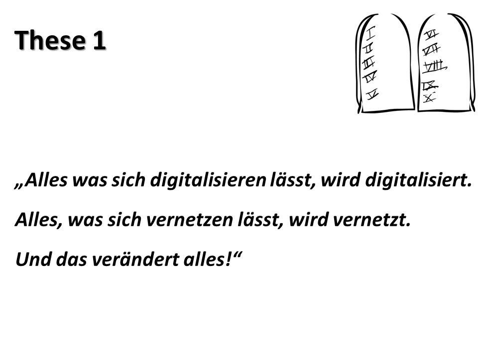 """These 1 """"Alles was sich digitalisieren lässt, wird digitalisiert. Alles, was sich vernetzen lässt, wird vernetzt. Und das verändert alles!"""""""
