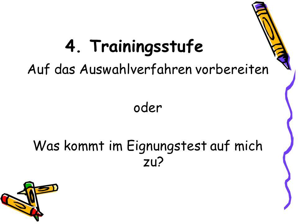 4. Trainingsstufe Auf das Auswahlverfahren vorbereiten oder Was kommt im Eignungstest auf mich zu