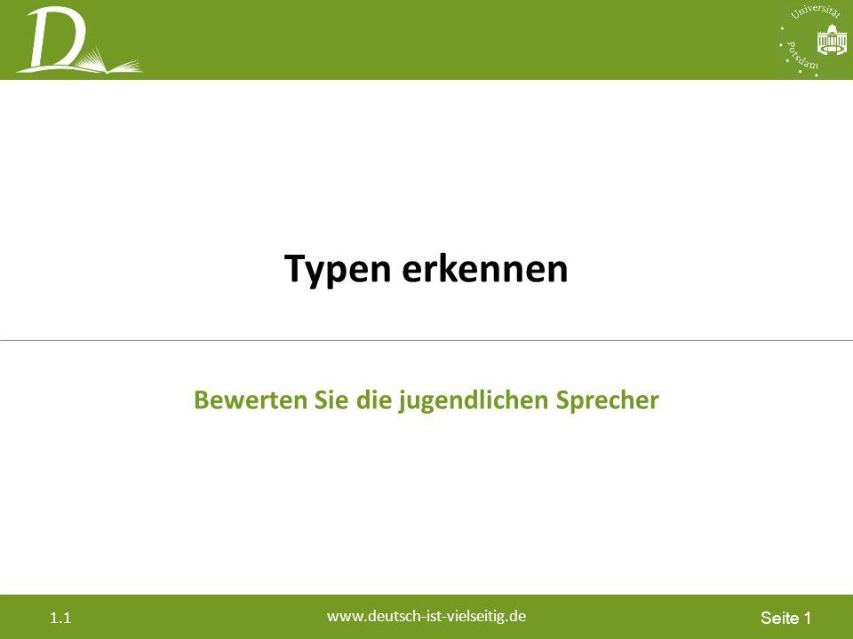 Seite 1 www.deutsch-ist-vielseitig.de 1.1 Typen erkennen Bewerten Sie die jugendlichen Sprecher