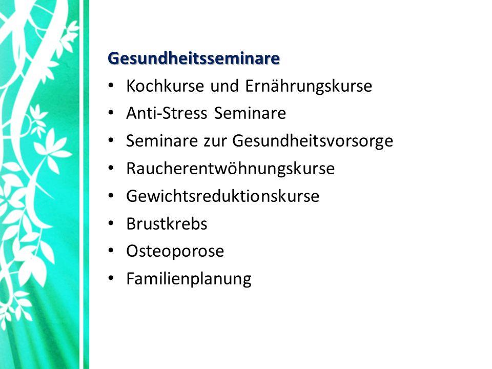 Gesundheitsseminare Kochkurse und Ernährungskurse Anti-Stress Seminare Seminare zur Gesundheitsvorsorge Raucherentwöhnungskurse Gewichtsreduktionskurse Brustkrebs Osteoporose Familienplanung