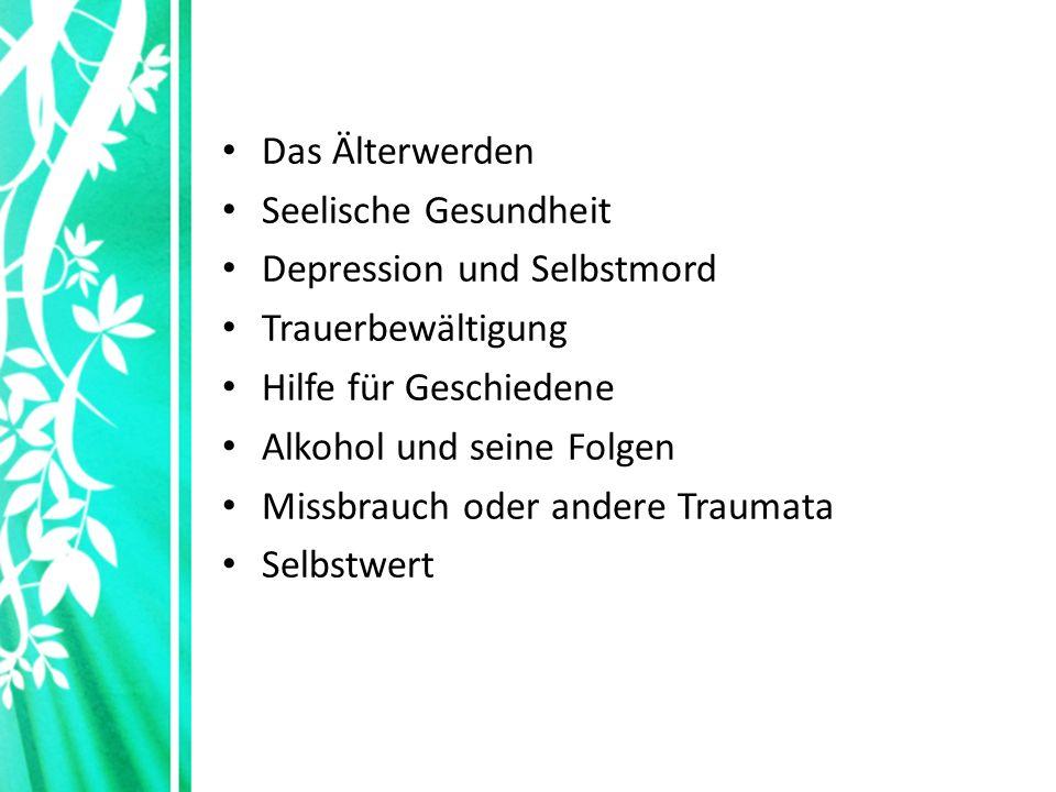 Das Älterwerden Seelische Gesundheit Depression und Selbstmord Trauerbewältigung Hilfe für Geschiedene Alkohol und seine Folgen Missbrauch oder andere Traumata Selbstwert