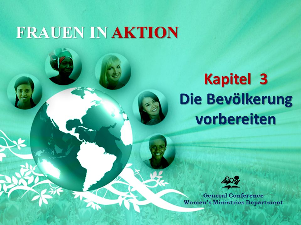 FRAUEN IN AKTION Kapitel 3 Die Bevölkerung vorbereiten General Conference Women's Ministries Department