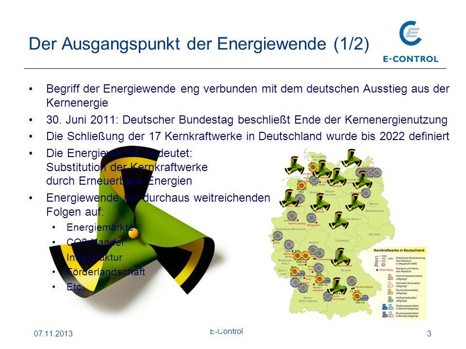 Der Ausgangspunkt der Energiewende (1/2) 07.11.2013 E-Control 3 Begriff der Energiewende eng verbunden mit dem deutschen Ausstieg aus der Kernenergie 30.