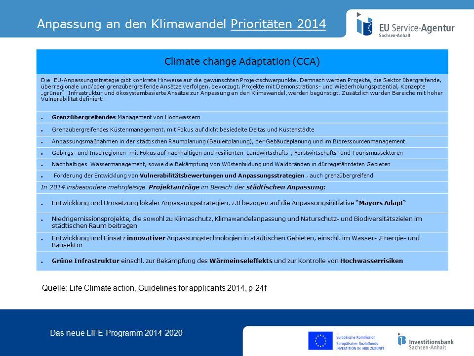 Das neue LIFE-Programm 2014-2020 Climate change Adaptation (CCA) Die EU-Anpassungsstrategie gibt konkrete Hinweise auf die gewünschten Projektschwerpunkte.