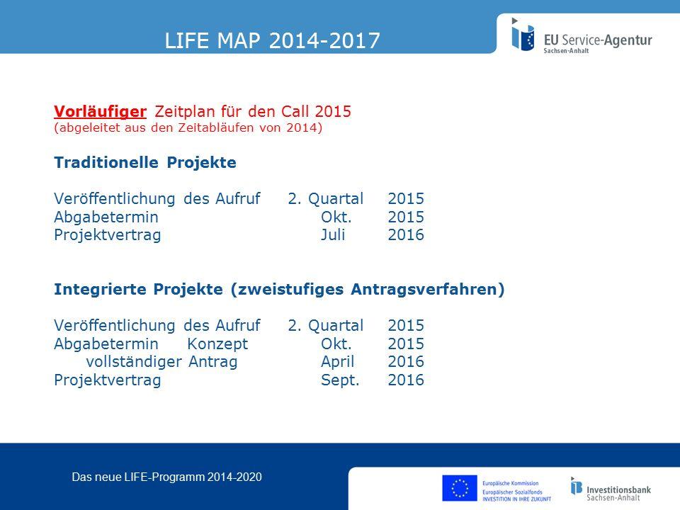 Das neue LIFE-Programm 2014-2020 Vorläufiger Zeitplan für den Call 2015 (abgeleitet aus den Zeitabläufen von 2014) Traditionelle Projekte Veröffentlichung des Aufruf 2.