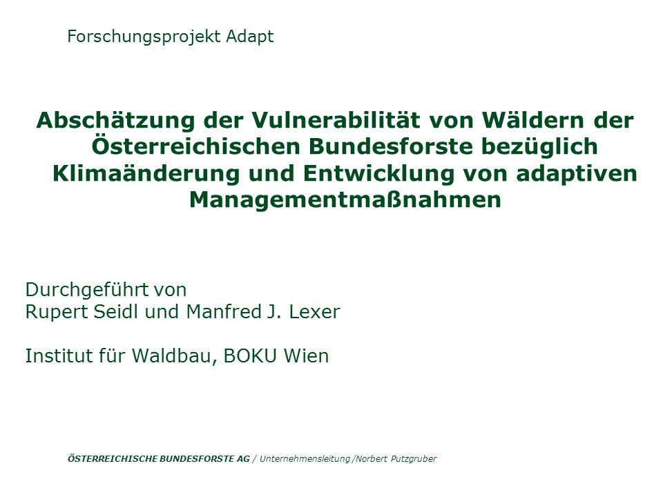 ÖSTERREICHISCHE BUNDESFORSTE AG / Unternehmensleitung /Norbert Putzgruber Abschätzung der Vulnerabilität von Wäldern der Österreichischen Bundesforste