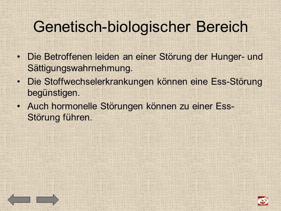Genetisch-biologischer Bereich Die Betroffenen leiden an einer Störung der Hunger- und Sättigungswahrnehmung. Die Stoffwechselerkrankungen können eine