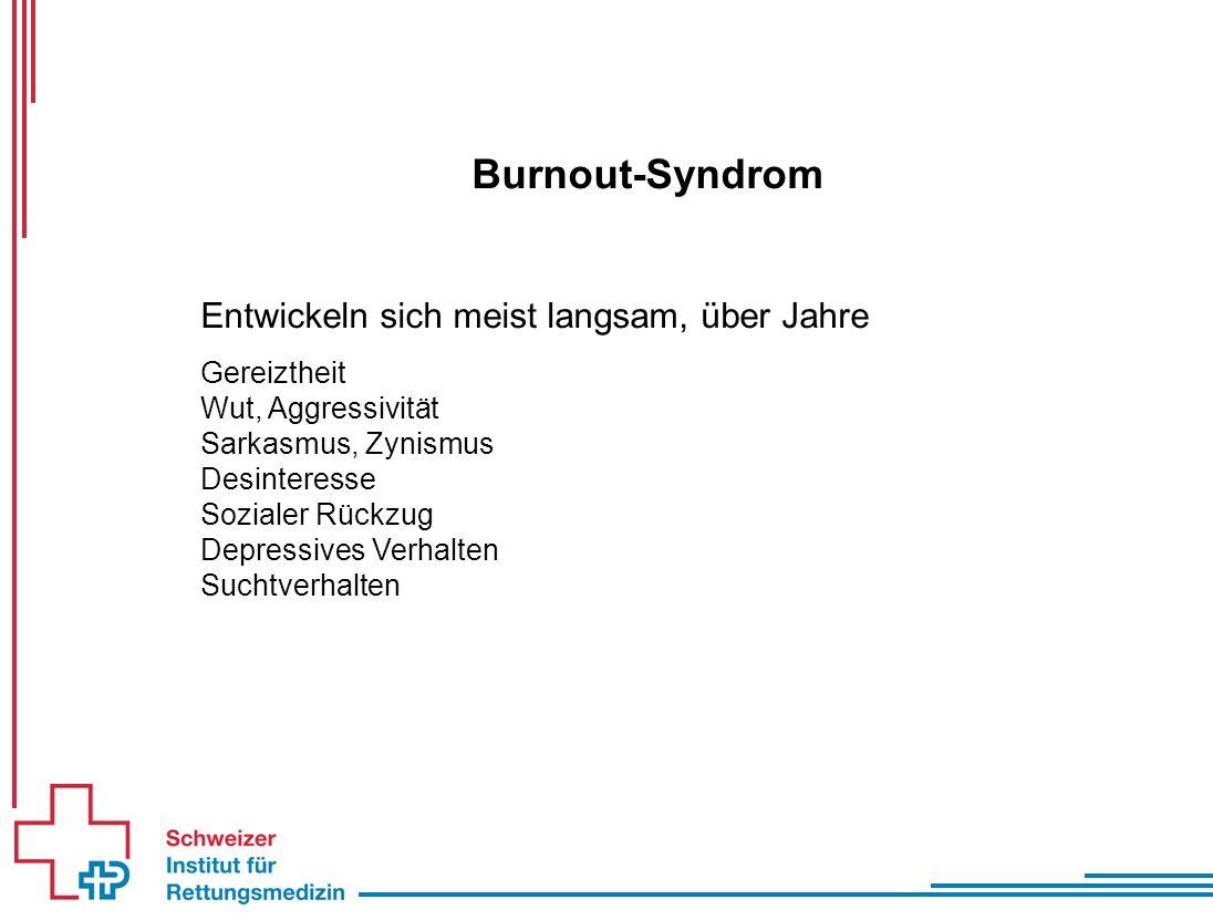 Burnout-Syndrom Entwickeln sich meist langsam, über Jahre Gereiztheit Wut, Aggressivität Sarkasmus, Zynismus Desinteresse Sozialer Rückzug Depressives Verhalten Suchtverhalten
