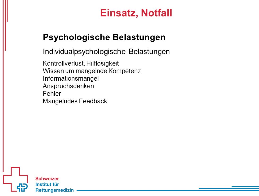 Einsatz, Notfall Psychologische Belastungen Sozialpsychologische Belastungen Klientel (Kinder, Schwerverletzte, chron.