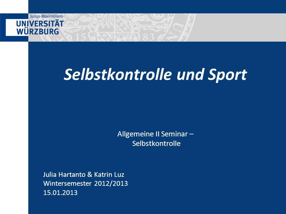 Julia Hartanto & Katrin Luz Wintersemester 2012/2013 15.01.2013 Allgemeine II Seminar – Selbstkontrolle Selbstkontrolle und Sport