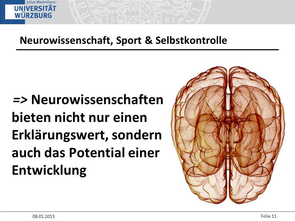 08.01.2013 Folie 11 Neurowissenschaft, Sport & Selbstkontrolle => Neurowissenschaften bieten nicht nur einen Erklärungswert, sondern auch das Potential einer Entwicklung