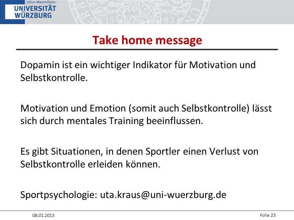 08.01.2013 Folie 23 Take home message Dopamin ist ein wichtiger Indikator für Motivation und Selbstkontrolle.