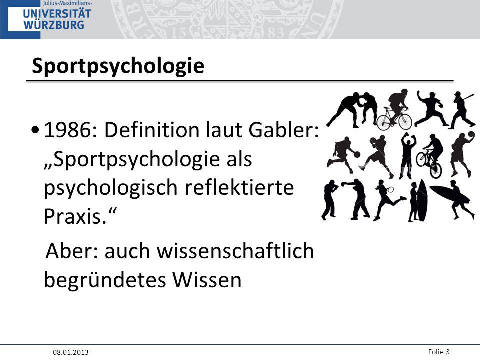 """08.01.2013 Folie 3 Sportpsychologie 1986: Definition laut Gabler: """"Sportpsychologie als psychologisch reflektierte Praxis. Aber: auch wissenschaftlich begründetes Wissen"""