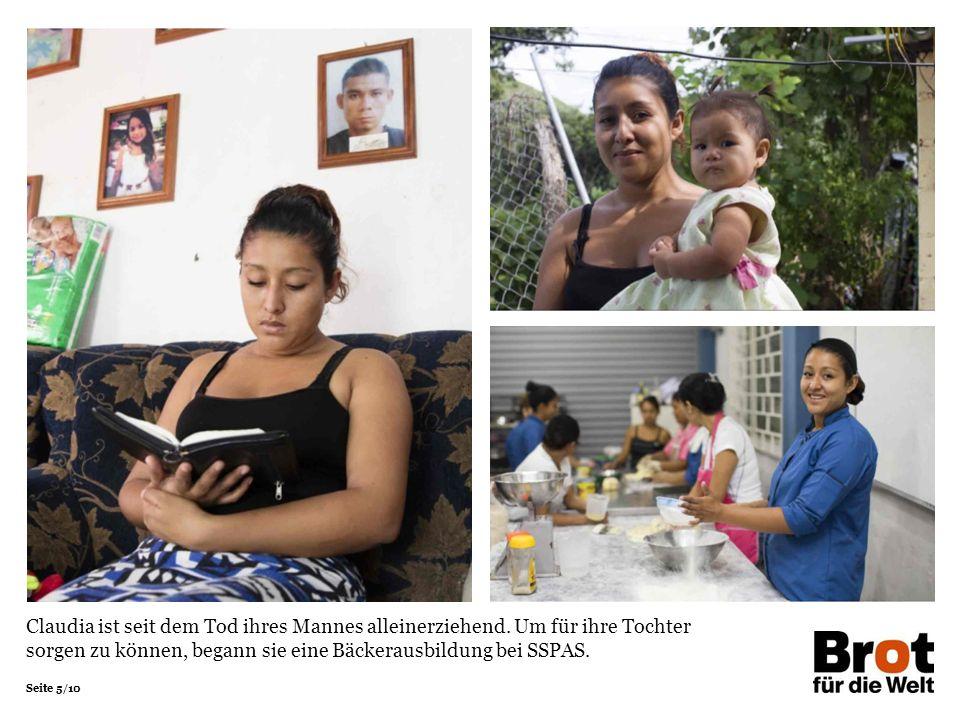 Seite 5/10 Claudia ist seit dem Tod ihres Mannes alleinerziehend. Um für ihre Tochter sorgen zu können, begann sie eine Bäckerausbildung bei SSPAS.