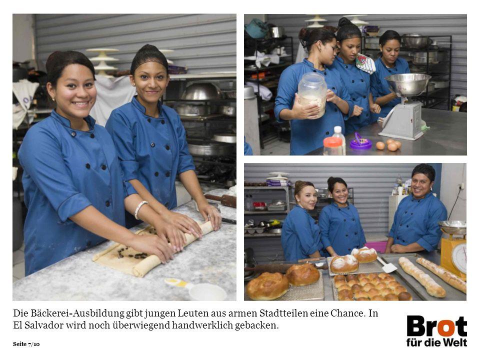 Seite 7/10 Die Bäckerei-Ausbildung gibt jungen Leuten aus armen Stadtteilen eine Chance. In El Salvador wird noch überwiegend handwerklich gebacken.