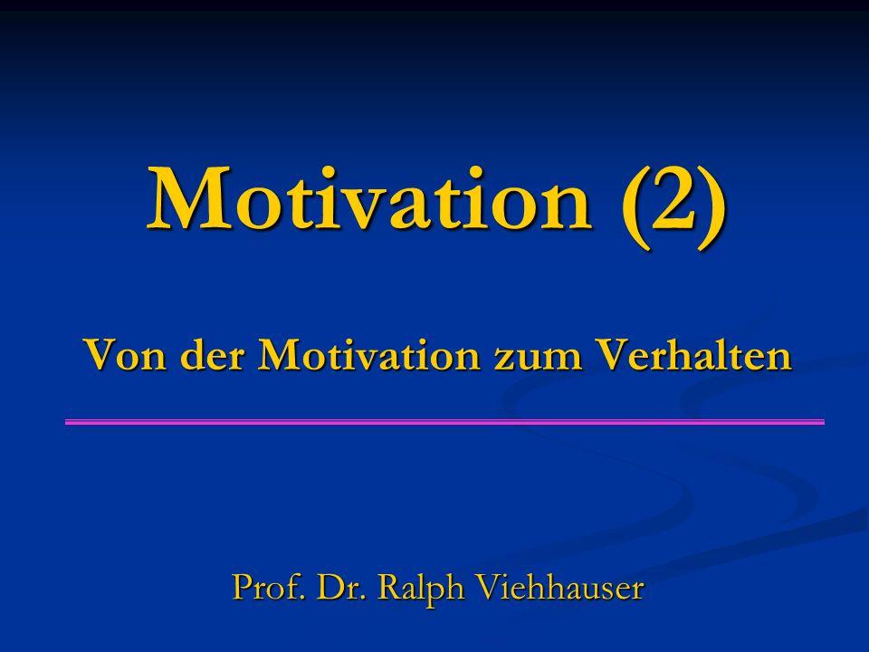 Motivation (2) Von der Motivation zum Verhalten Prof. Dr. Ralph Viehhauser