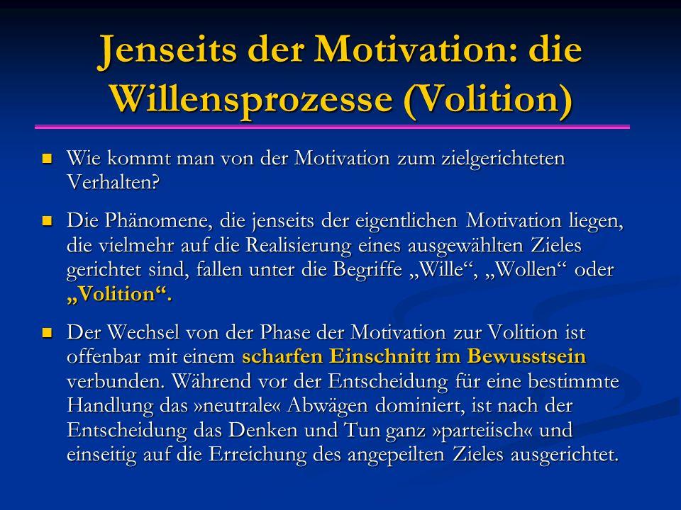 Jenseits der Motivation: die Willensprozesse (Volition) Wie kommt man von der Motivation zum zielgerichteten Verhalten.