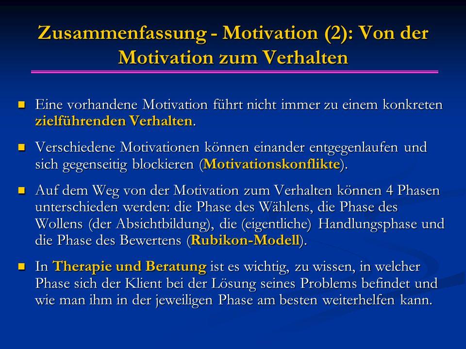 Zusammenfassung - Motivation (2): Von der Motivation zum Verhalten Eine vorhandene Motivation führt nicht immer zu einem konkreten zielführenden Verhalten.