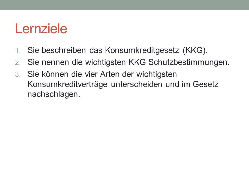 Lernziele 1. Sie beschreiben das Konsumkreditgesetz (KKG).