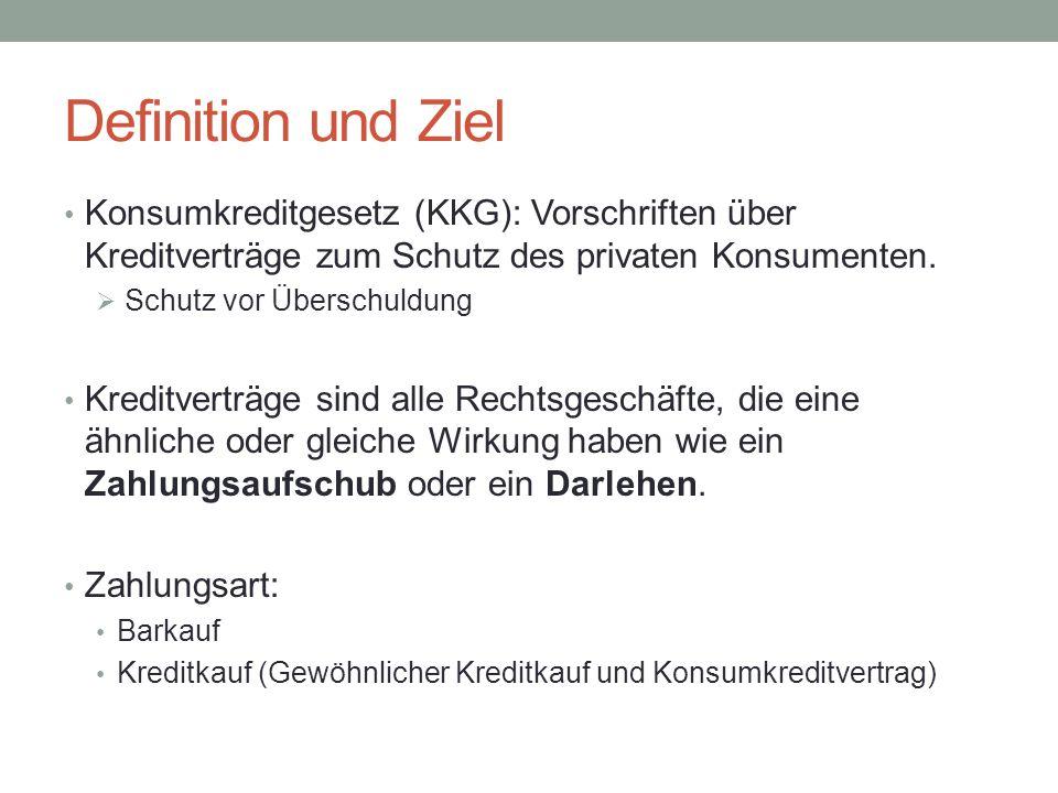 Definition und Ziel Konsumkreditgesetz (KKG): Vorschriften über Kreditverträge zum Schutz des privaten Konsumenten.