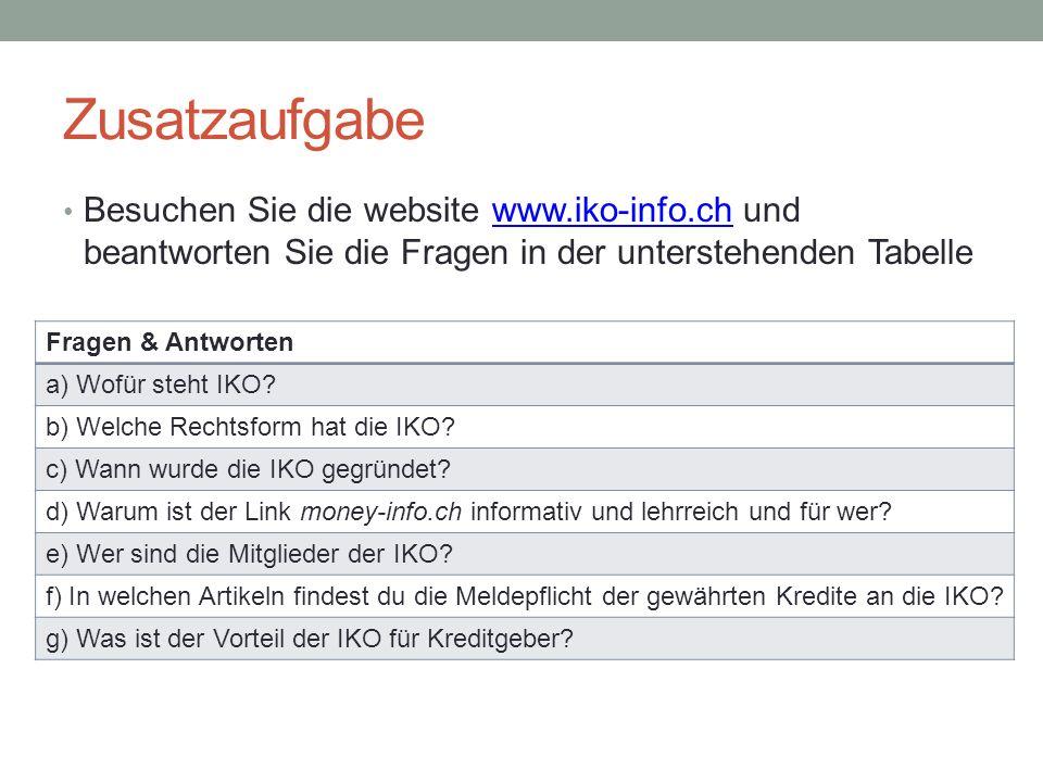 Zusatzaufgabe Besuchen Sie die website www.iko-info.ch und beantworten Sie die Fragen in der unterstehenden Tabellewww.iko-info.ch Fragen & Antworten a) Wofür steht IKO.