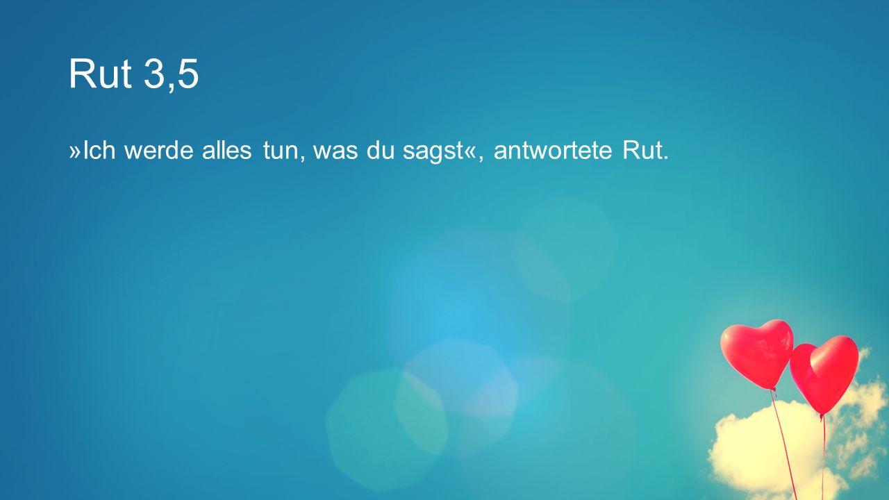 Rut 3,5 »Ich werde alles tun, was du sagst«, antwortete Rut.