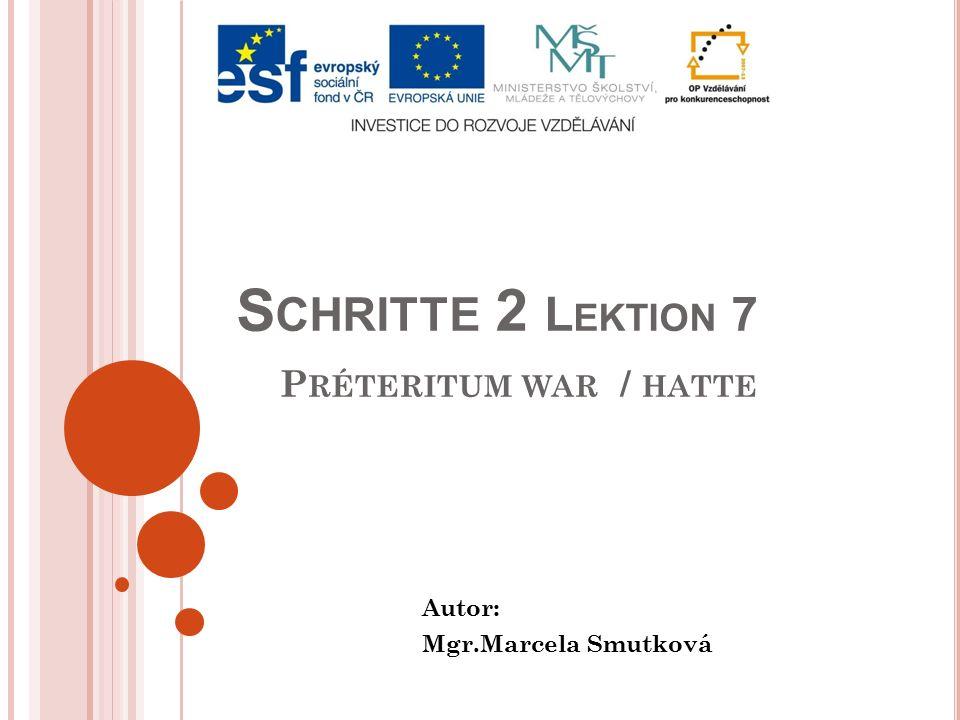 S CHRITTE 2 L EKTION 7 P RÉTERITUM WAR / HATTE Autor: Mgr.Marcela Smutková