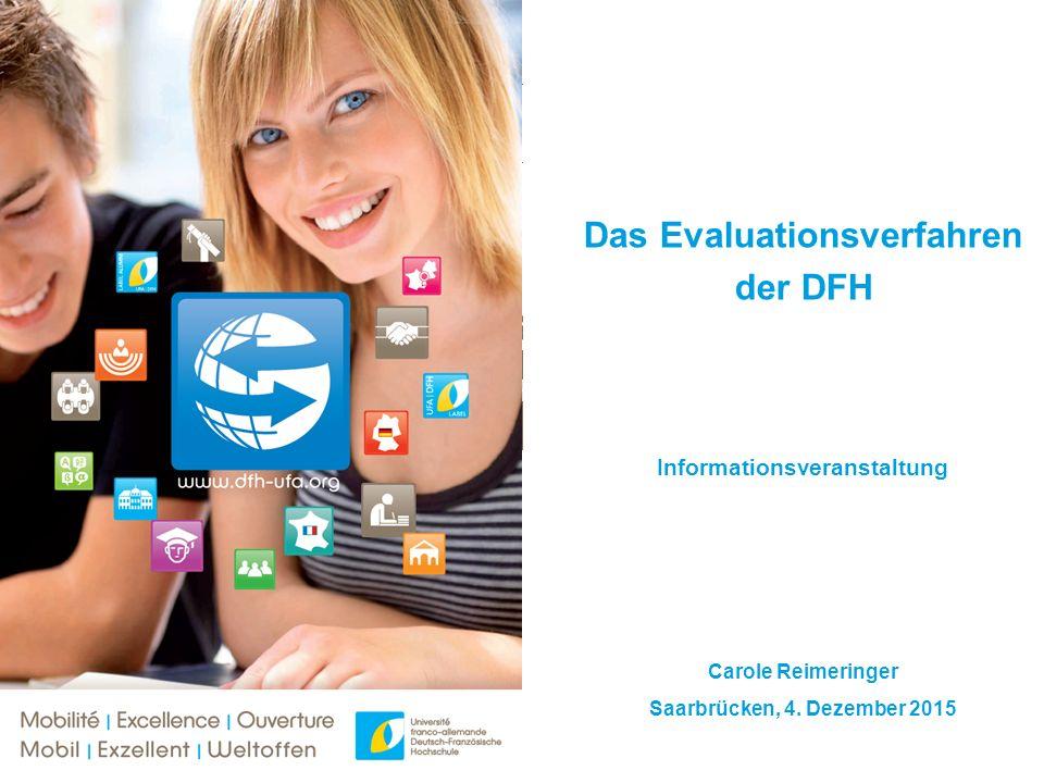 www.dfh-ufa.org Die Deutsch-Französische Hochschule MOBILITÄT | EXZELLENZ | WELTOFFENHEIT Das Evaluationsverfahren der DFH Informationsveranstaltung Carole Reimeringer Saarbrücken, 4.