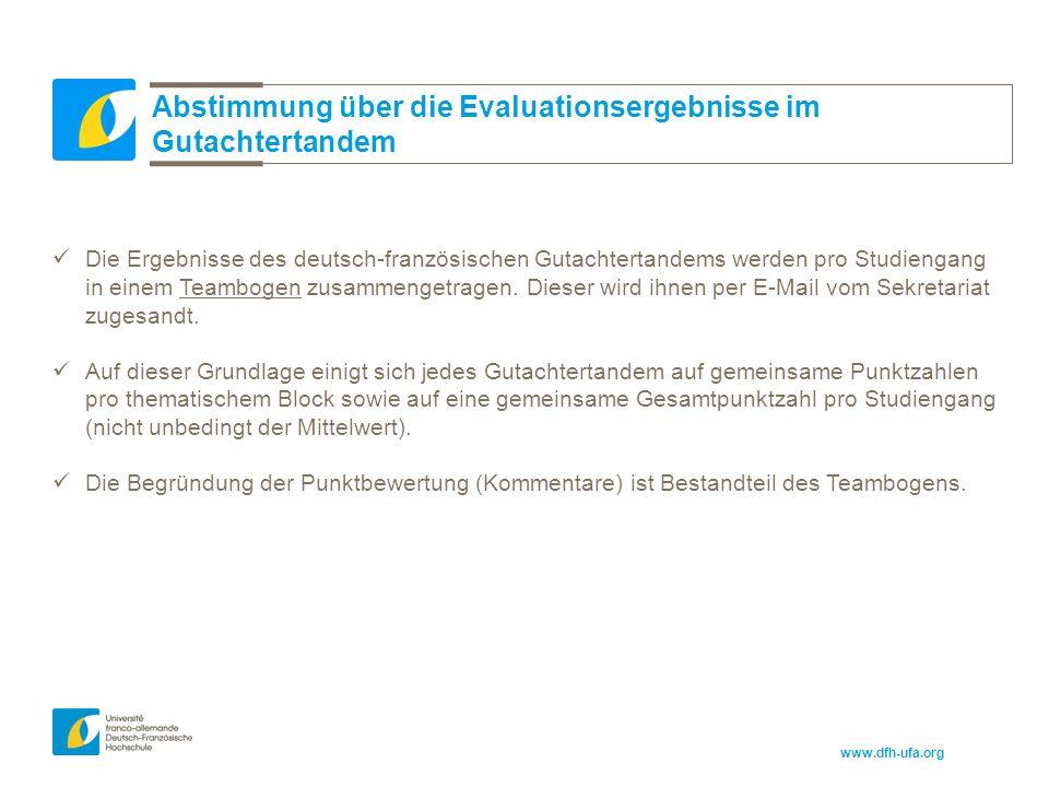 www.dfh-ufa.org Abstimmung über die Evaluationsergebnisse im Gutachtertandem Die Ergebnisse des deutsch-französischen Gutachtertandems werden pro Studiengang in einem Teambogen zusammengetragen.