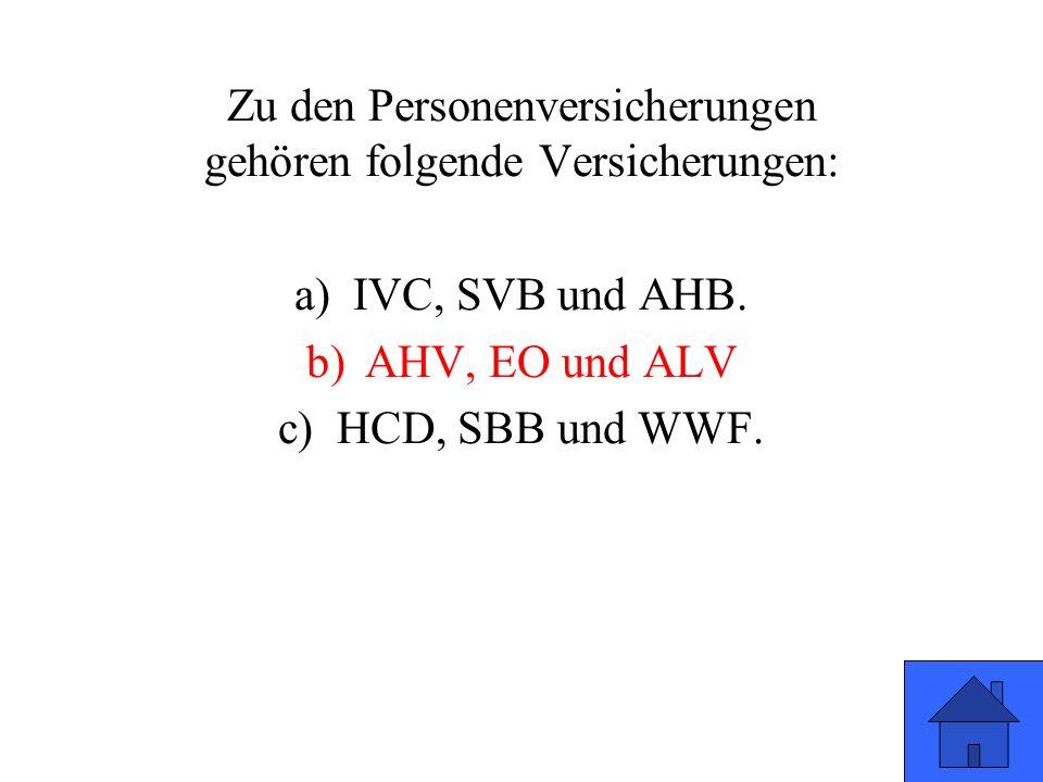 Zu den Personenversicherungen gehören folgende Versicherungen: a)IVC, SVB und AHB.