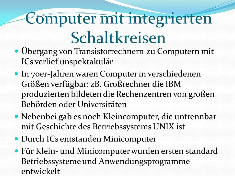 Computer mit integrierten Schaltkreisen Übergang von Transistorrechnern zu Computern mit ICs verlief unspektakulär In 70er-Jahren waren Computer in ve