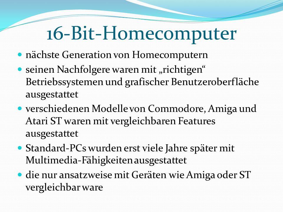 """16-Bit-Homecomputer nächste Generation von Homecomputern seinen Nachfolgere waren mit """"richtigen Betriebssystemen und grafischer Benutzeroberfläche ausgestattet verschiedenen Modelle von Commodore, Amiga und Atari ST waren mit vergleichbaren Features ausgestattet Standard-PCs wurden erst viele Jahre später mit Multimedia-Fähigkeiten ausgestattet die nur ansatzweise mit Geräten wie Amiga oder ST vergleichbar ware"""