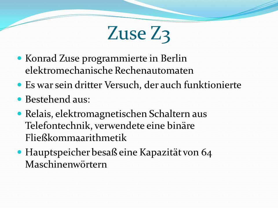 Zuse Z3 Konrad Zuse programmierte in Berlin elektromechanische Rechenautomaten Es war sein dritter Versuch, der auch funktionierte Bestehend aus: Rela