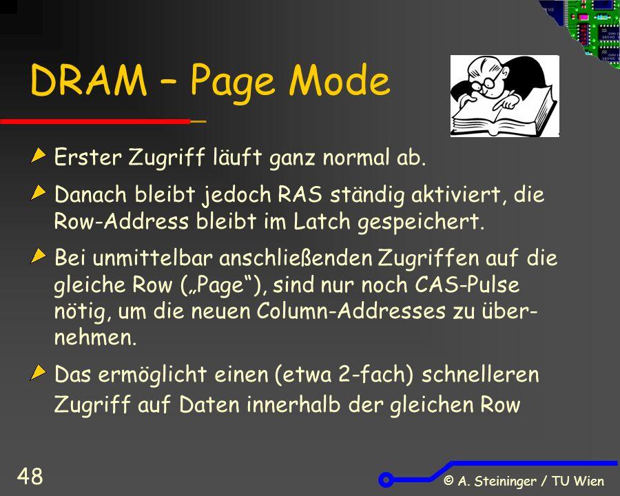 © A. Steininger / TU Wien 48 DRAM – Page Mode Erster Zugriff läuft ganz normal ab.