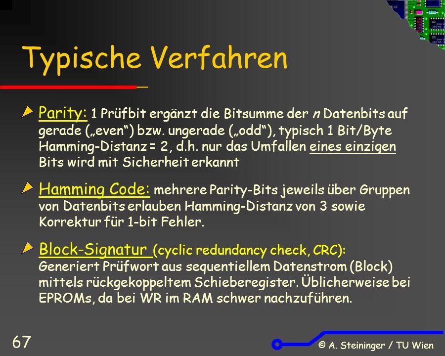 """© A. Steininger / TU Wien 67 Typische Verfahren Parity: 1 Prüfbit ergänzt die Bitsumme der n Datenbits auf gerade (""""even"""") bzw. ungerade (""""odd""""), typi"""