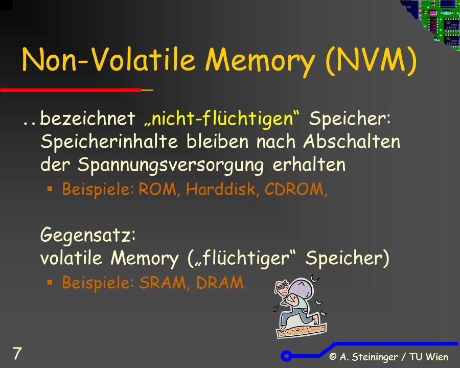 """© A. Steininger / TU Wien 7 Non-Volatile Memory (NVM)  bezeichnet """"nicht-flüchtigen"""" Speicher: Speicherinhalte bleiben nach Abschalten der Spannungsv"""