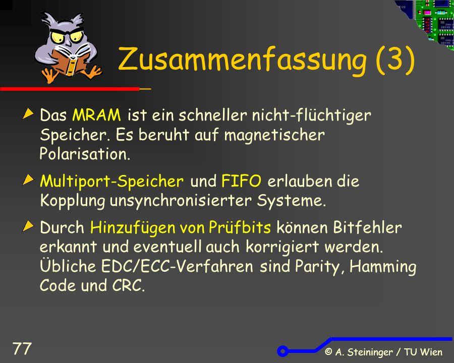 © A. Steininger / TU Wien 77 Zusammenfassung (3) Das MRAM ist ein schneller nicht-flüchtiger Speicher. Es beruht auf magnetischer Polarisation. Multip