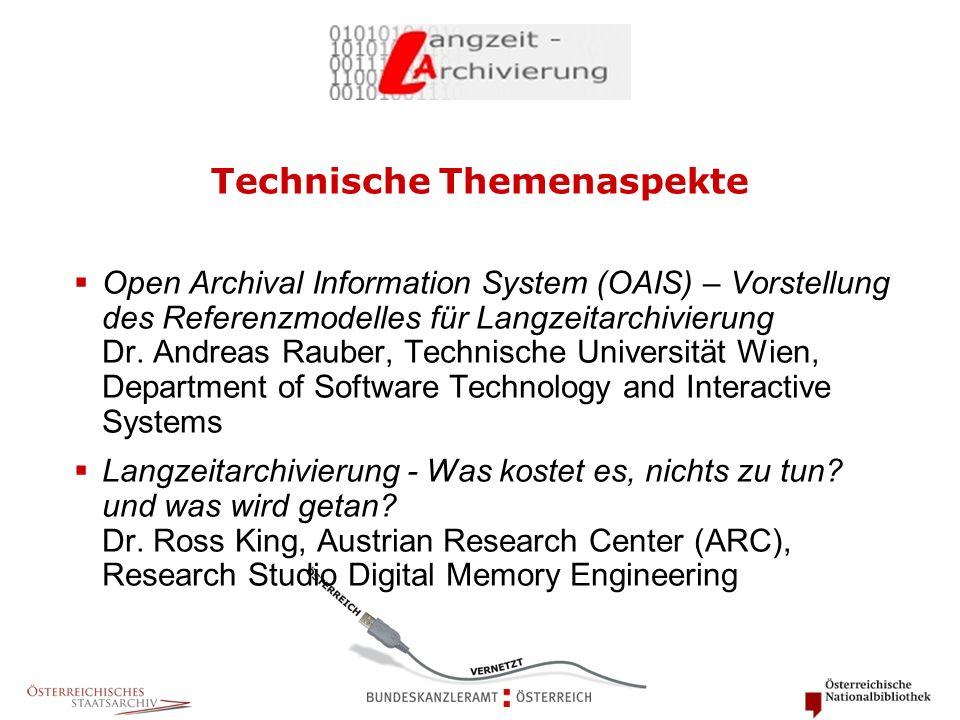 Technische Themenaspekte  Open Archival Information System (OAIS) – Vorstellung des Referenzmodelles für Langzeitarchivierung Dr. Andreas Rauber, Tec
