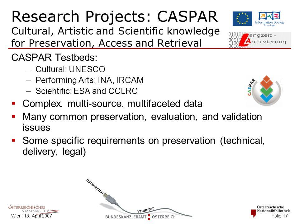 Wien, 18. April 2007 Folie 17 Research Projects: CASPAR Cultural, Artistic and Scientific knowledge for Preservation, Access and Retrieval CASPAR Test
