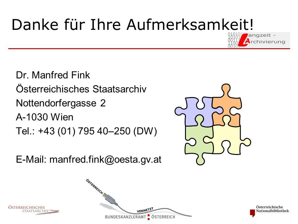 Dr. Manfred Fink Österreichisches Staatsarchiv Nottendorfergasse 2 A-1030 Wien Tel.: +43 (01) 795 40–250 (DW) E-Mail: manfred.fink@oesta.gv.at Danke f