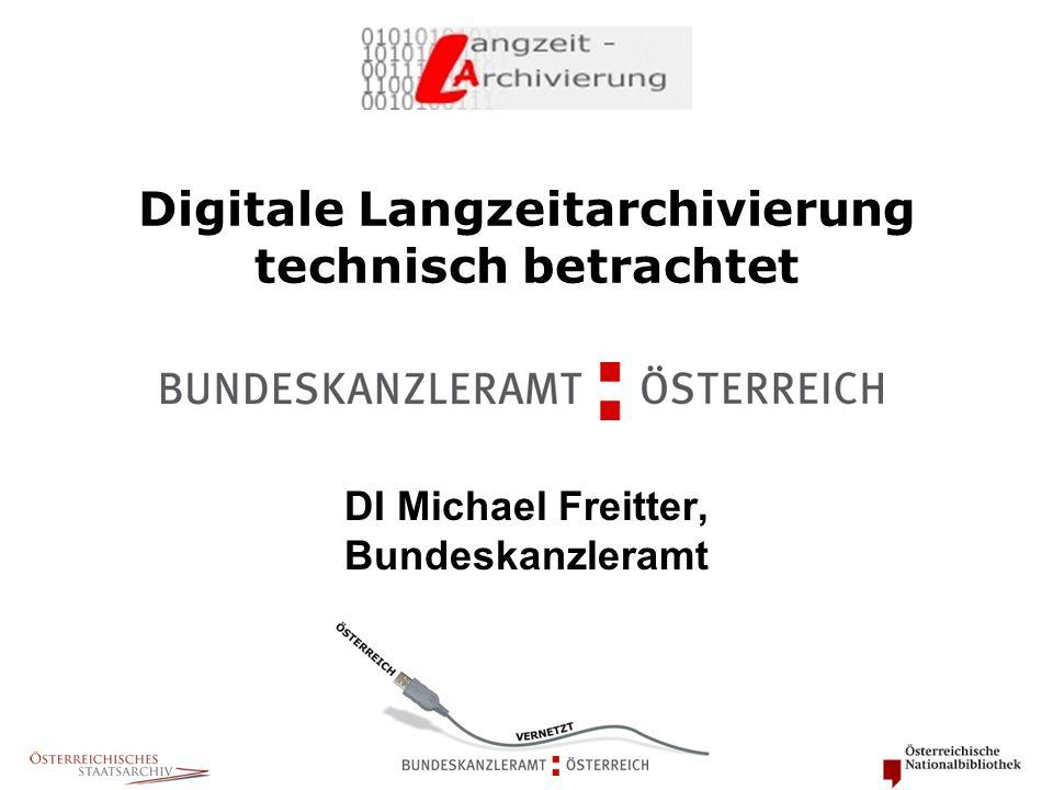 Digitale Langzeitarchivierung technisch betrachtet DI Michael Freitter, Bundeskanzleramt