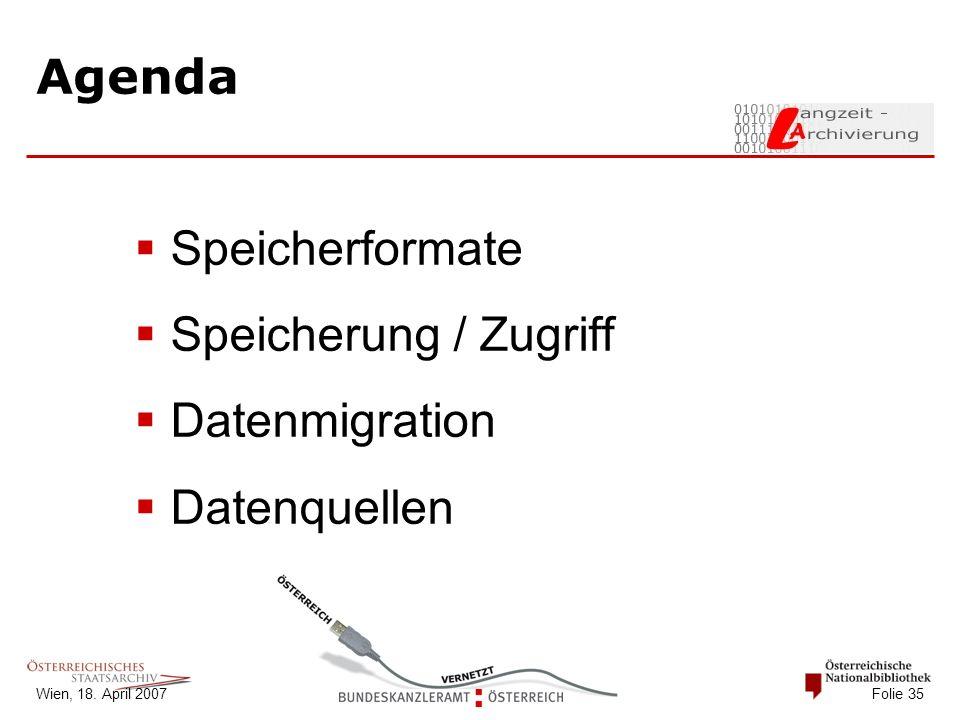 Wien, 18. April 2007 Folie 35 Agenda  Speicherformate  Speicherung / Zugriff  Datenmigration  Datenquellen