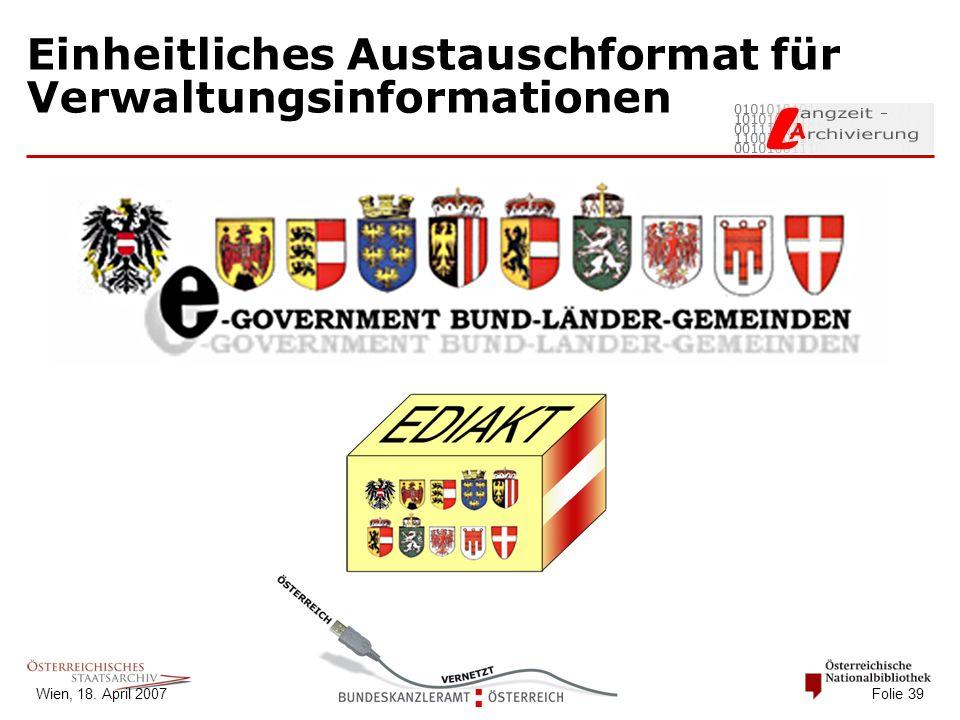 Wien, 18. April 2007 Folie 39 Einheitliches Austauschformat für Verwaltungsinformationen