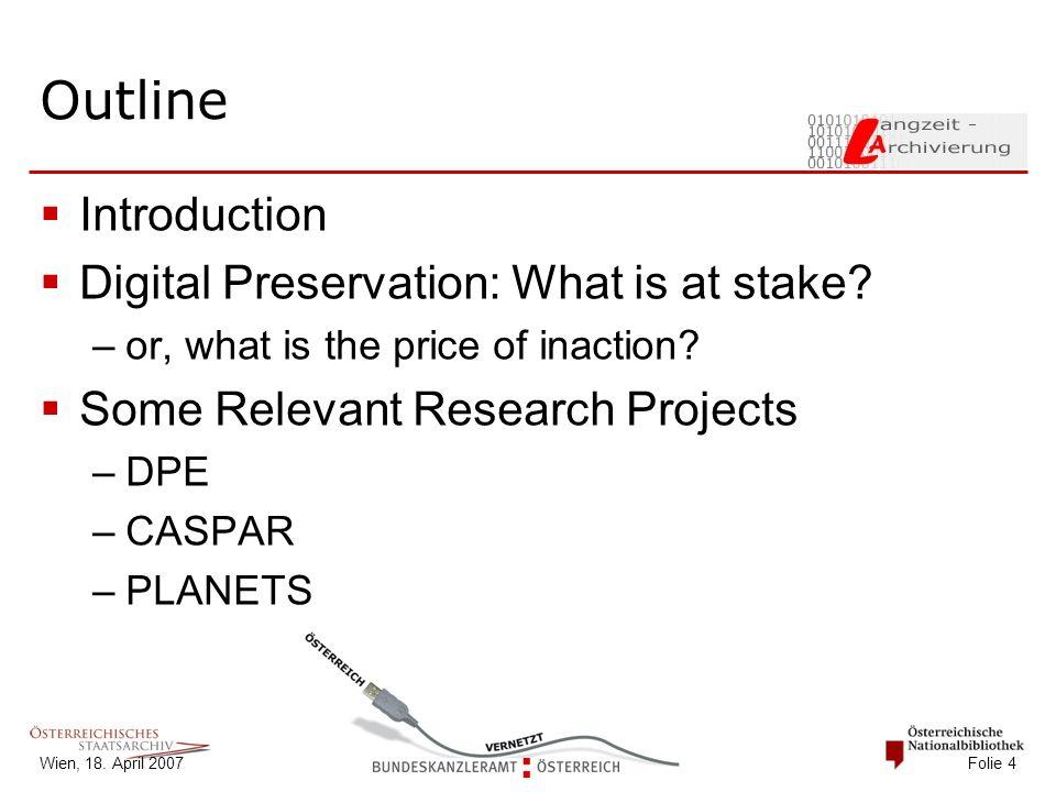 Wien, 18.April 2007 Folie 5 Introduction Digital Preservation: Hardware vs.