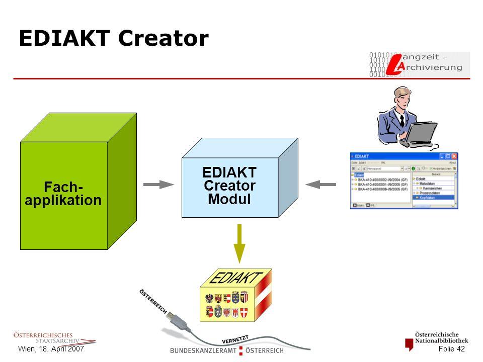 Wien, 18. April 2007 Folie 42 EDIAKT Creator EDIAKT Creator Modul Fach- applikation
