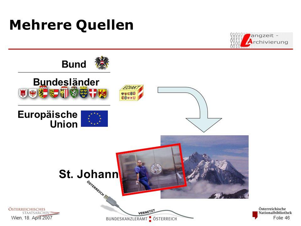 Wien, 18. April 2007 Folie 46 Mehrere Quellen St. Johann Bund Bundesländer Europäische Union