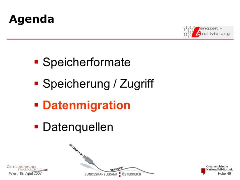 Wien, 18. April 2007 Folie 49 Agenda  Speicherformate  Speicherung / Zugriff  Datenmigration  Datenquellen