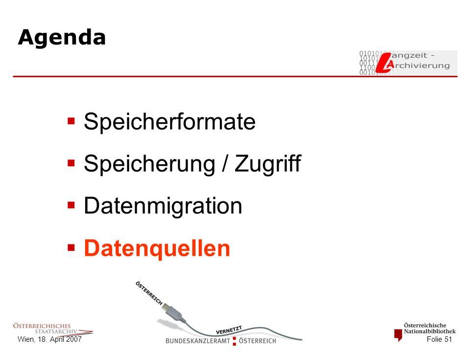 Wien, 18. April 2007 Folie 51 Agenda  Speicherformate  Speicherung / Zugriff  Datenmigration  Datenquellen