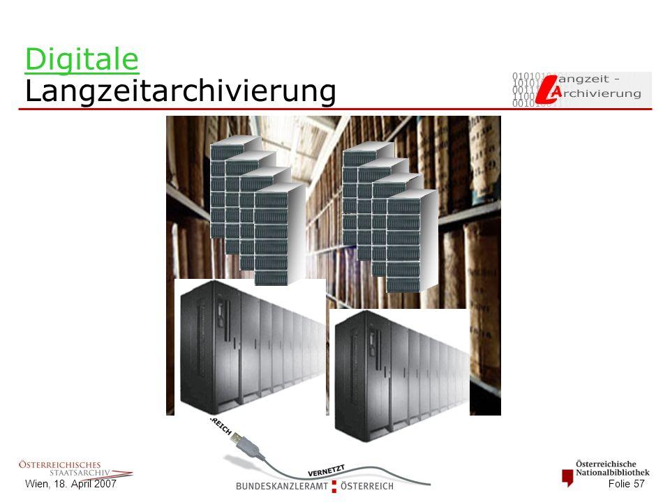 Wien, 18. April 2007 Folie 57 Digitale Langzeitarchivierung