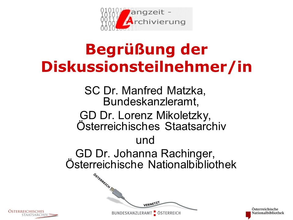 Begrüßung der Diskussionsteilnehmer/in SC Dr. Manfred Matzka, Bundeskanzleramt, GD Dr. Lorenz Mikoletzky, Österreichisches Staatsarchiv und GD Dr. Joh